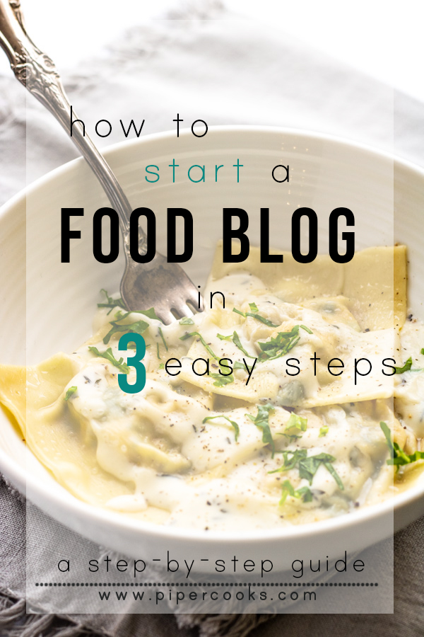 How to Start a Food Blog in 3 Easy Steps: A Step By Step Guide | PiperCooks.com
